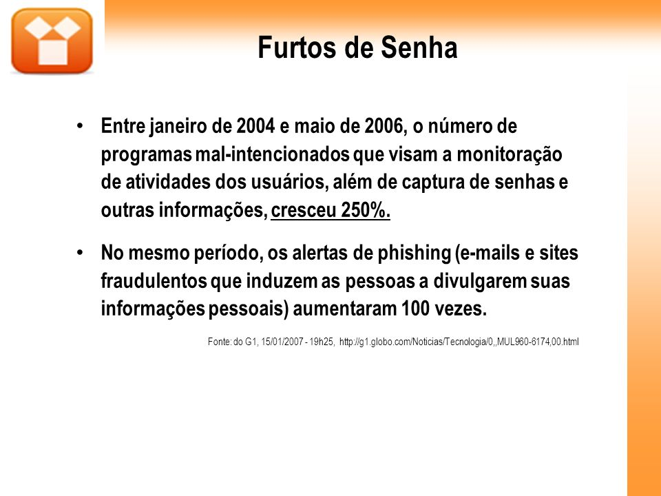 Furtos de Senha Entre janeiro de 2004 e maio de 2006, o número de programas mal-intencionados que visam a monitoração de atividades dos usuários, além