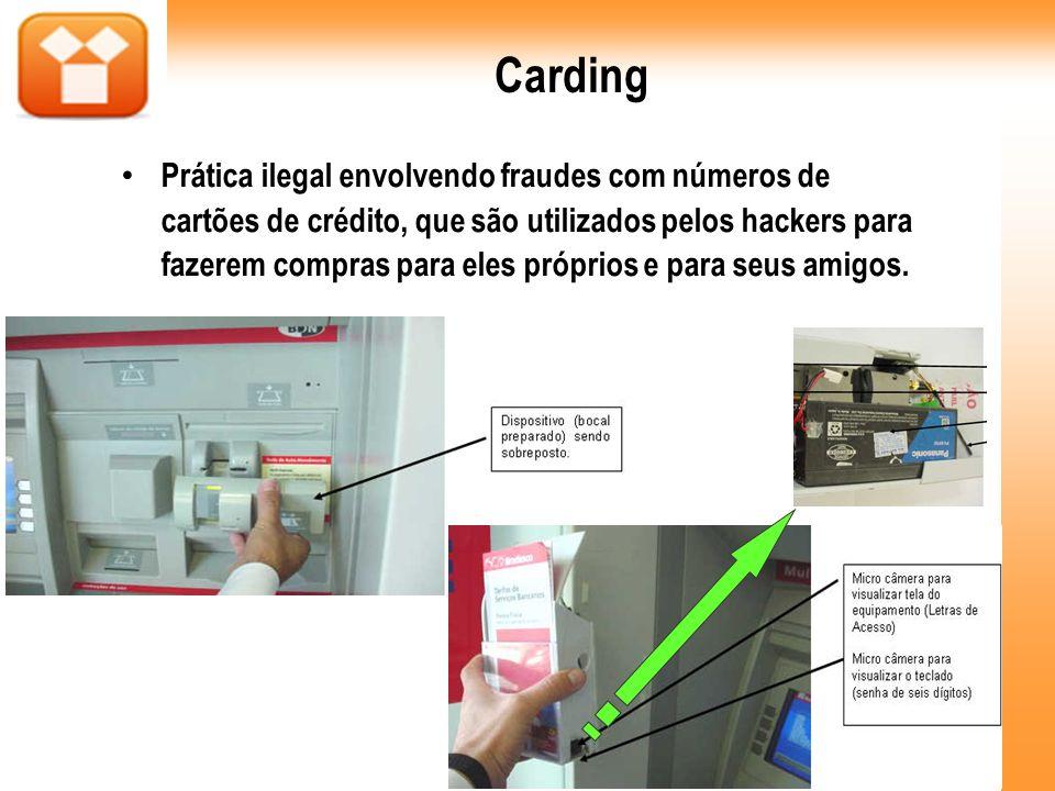 Carding Prática ilegal envolvendo fraudes com números de cartões de crédito, que são utilizados pelos hackers para fazerem compras para eles próprios