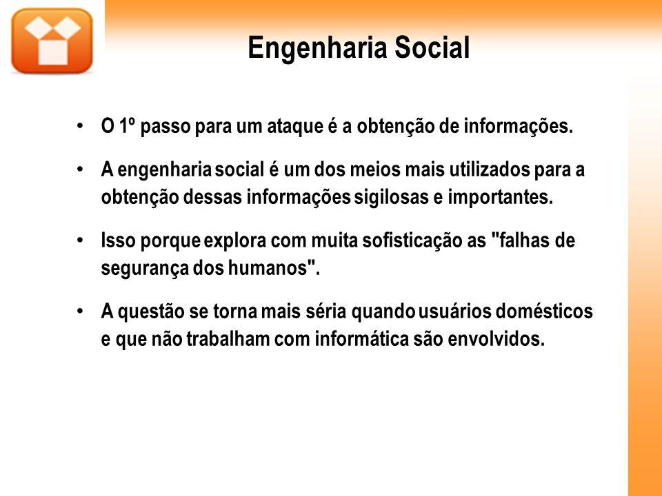 Engenharia Social O 1º passo para um ataque é a obtenção de informações. A engenharia social é um dos meios mais utilizados para a obtenção dessas inf