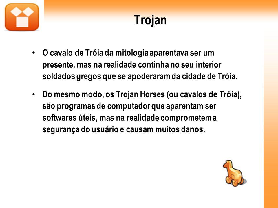 Trojan O cavalo de Tróia da mitologia aparentava ser um presente, mas na realidade continha no seu interior soldados gregos que se apoderaram da cidad