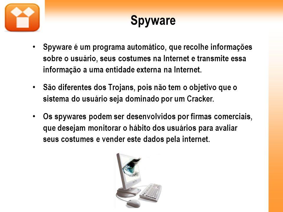Spyware Spyware é um programa automático, que recolhe informações sobre o usuário, seus costumes na Internet e transmite essa informação a uma entidad