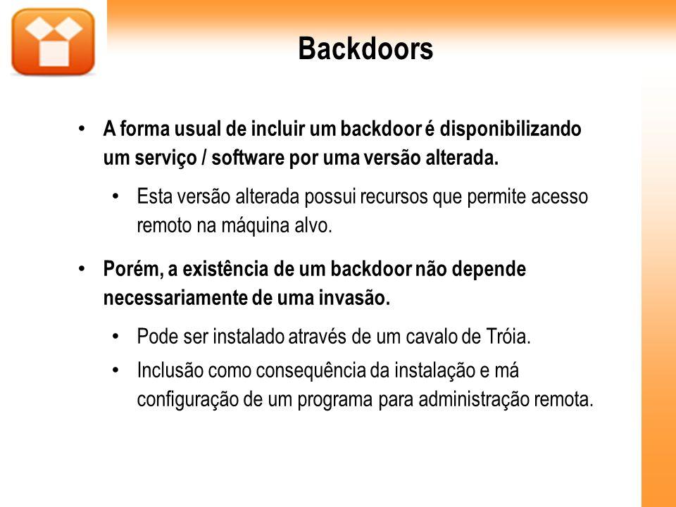 Backdoors A forma usual de incluir um backdoor é disponibilizando um serviço / software por uma versão alterada. Esta versão alterada possui recursos