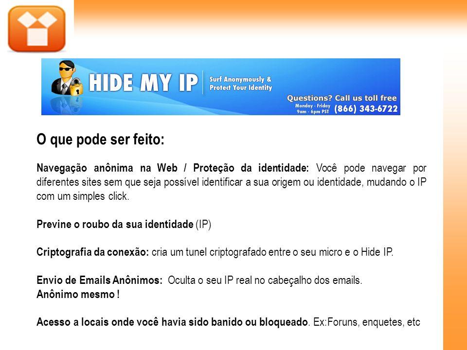 O que pode ser feito: Navegação anônima na Web / Proteção da identidade: Você pode navegar por diferentes sites sem que seja possível identificar a su