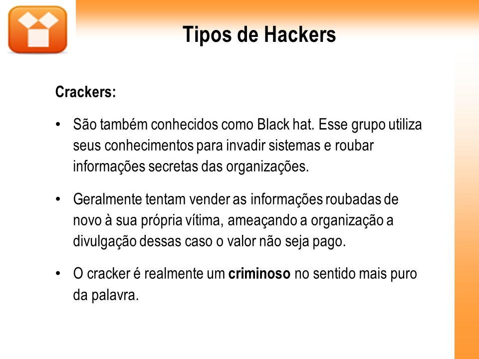 Tipos de Hackers Crackers: Algumas literaturas os classificam como terroristas digitais, pois ele usa o conhecimento adquirido para prejudicar pessoas ou empresas e ainda se sair bem na história.