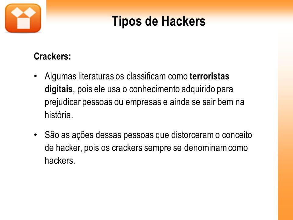 Tipos de Hackers Crackers: Algumas literaturas os classificam como terroristas digitais, pois ele usa o conhecimento adquirido para prejudicar pessoas