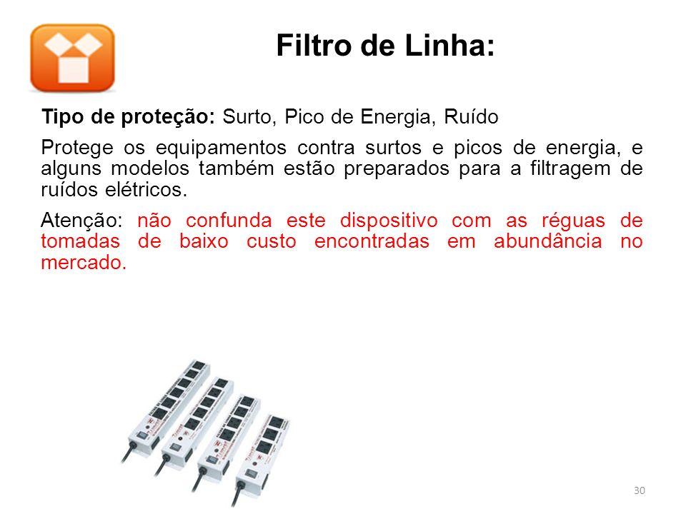 Tipo de proteção: Surto, Pico de Energia, Ruído Protege os equipamentos contra surtos e picos de energia, e alguns modelos também estão preparados par