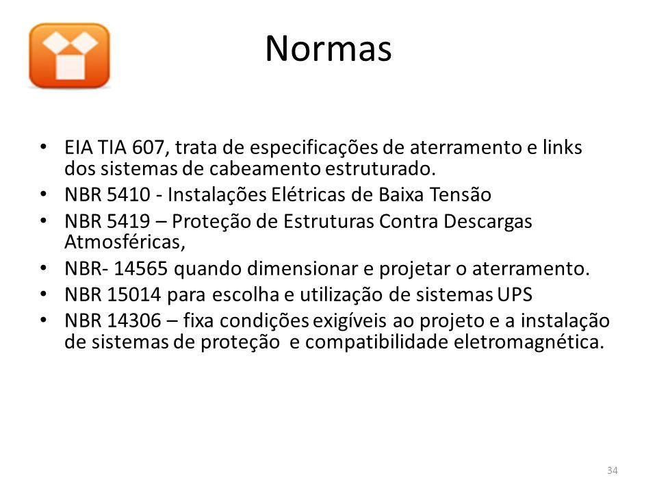 Normas EIA TIA 607, trata de especificações de aterramento e links dos sistemas de cabeamento estruturado. NBR 5410 - Instalações Elétricas de Baixa T