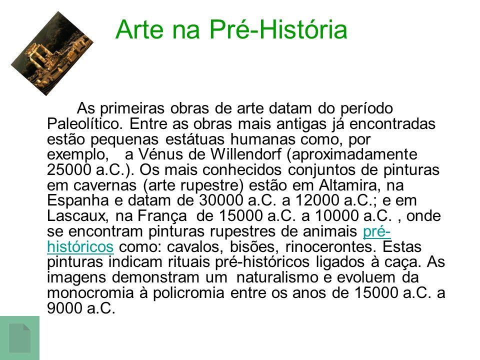 Arte na Pré-História As primeiras obras de arte datam do período Paleolítico. Entre as obras mais antigas já encontradas estão pequenas estátuas human