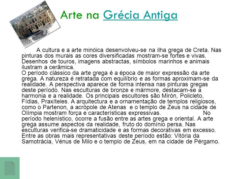 Arte na Grécia AntigaGrécia Antiga A cultura e a arte minóica desenvolveu-se na ilha grega de Creta. Nas pinturas dos murais as cores diversificadas m