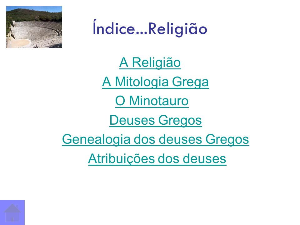 Índice...Religião A Religião A Mitologia Grega O Minotauro Deuses Gregos Genealogia dos deuses Gregos Atribuições dos deuses