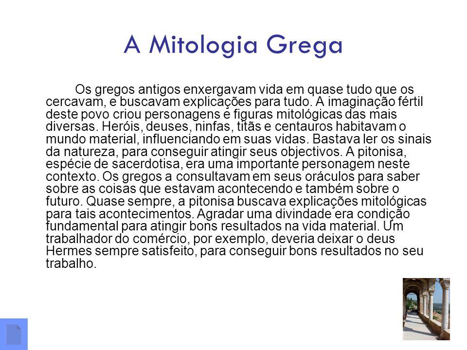 A Mitologia Grega Os gregos antigos enxergavam vida em quase tudo que os cercavam, e buscavam explicações para tudo. A imaginação fértil deste povo cr