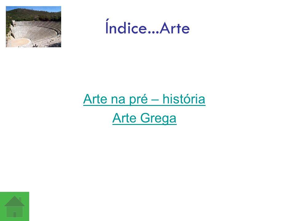 Índice...Arte Arte na pré – história Arte Grega