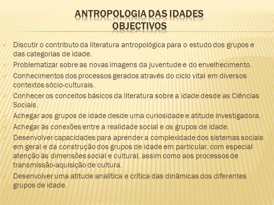 Discutir o contributo da literatura antropológica para o estudo dos grupos e das categorias de idade. Problematizar sobre as novas imagens da juventud