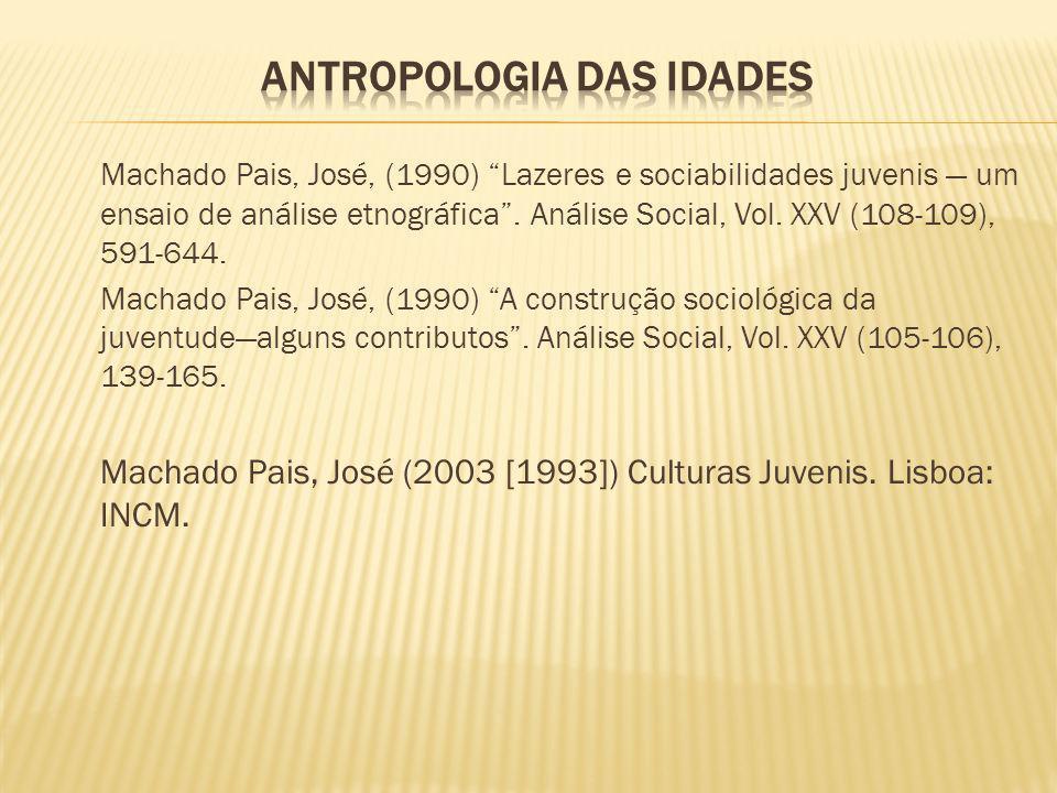 Machado Pais, José, (1990) Lazeres e sociabilidades juvenis um ensaio de análise etnográfica. Análise Social, Vol. XXV (108-109), 591-644. Machado Pai