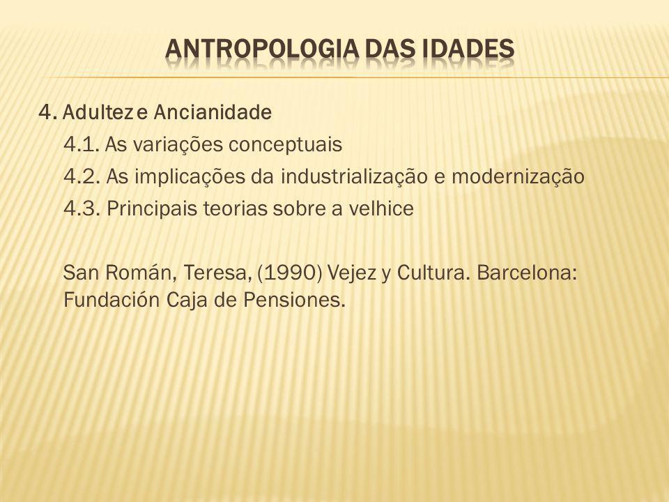 4. Adultez e Ancianidade 4.1. As variações conceptuais 4.2. As implicações da industrialização e modernização 4.3. Principais teorias sobre a velhice