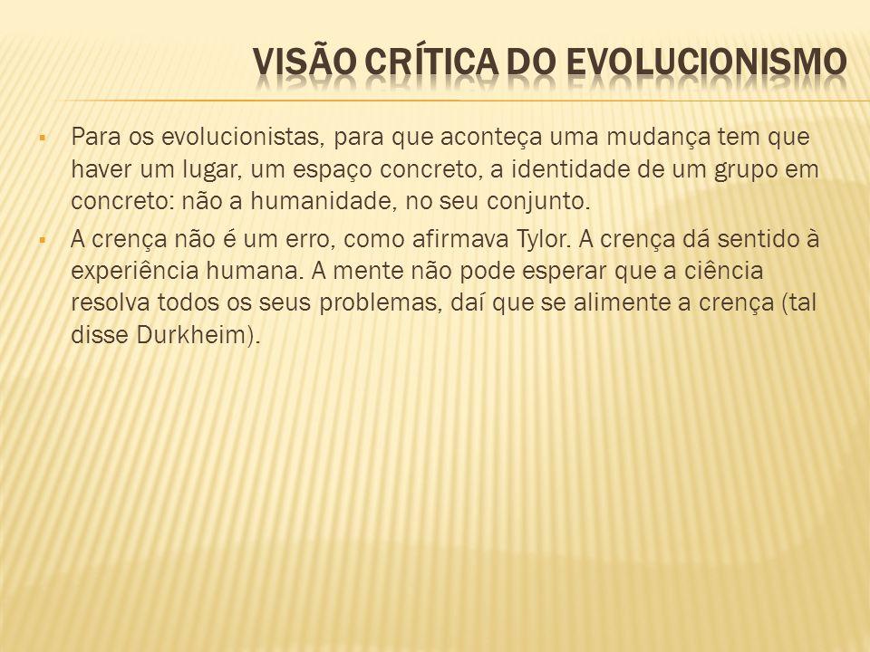 Para os evolucionistas, para que aconteça uma mudança tem que haver um lugar, um espaço concreto, a identidade de um grupo em concreto: não a humanida