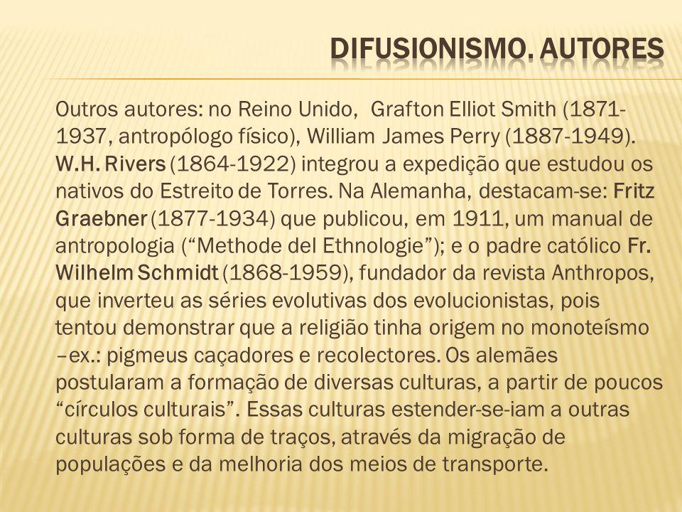 Outros autores: no Reino Unido, Grafton Elliot Smith (1871- 1937, antropólogo físico), William James Perry (1887-1949). W.H. Rivers (1864-1922) integr