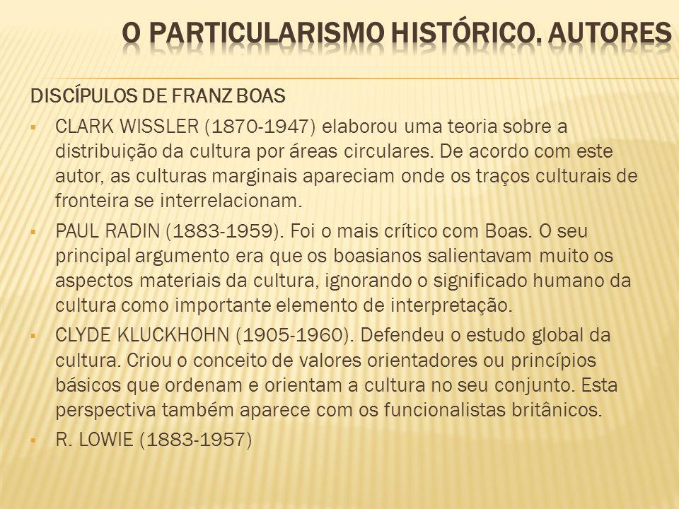 DISCÍPULOS DE FRANZ BOAS CLARK WISSLER (1870-1947) elaborou uma teoria sobre a distribuição da cultura por áreas circulares. De acordo com este autor,