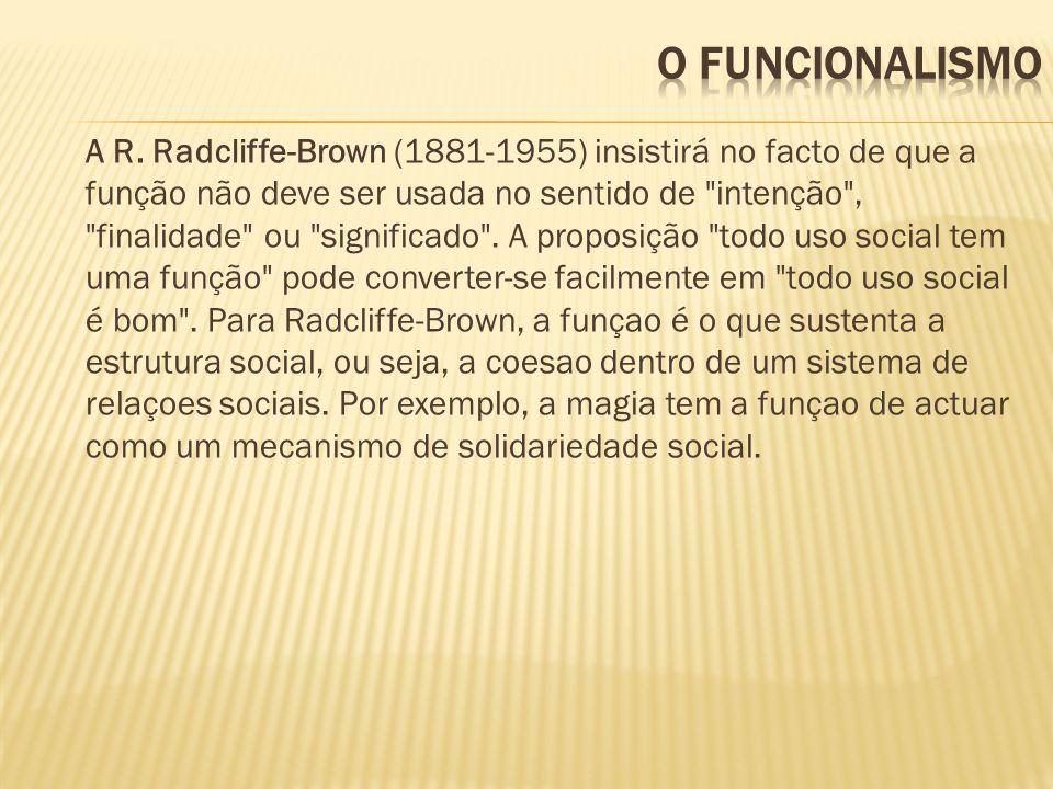 A R. Radcliffe-Brown (1881-1955) insistirá no facto de que a função não deve ser usada no sentido de