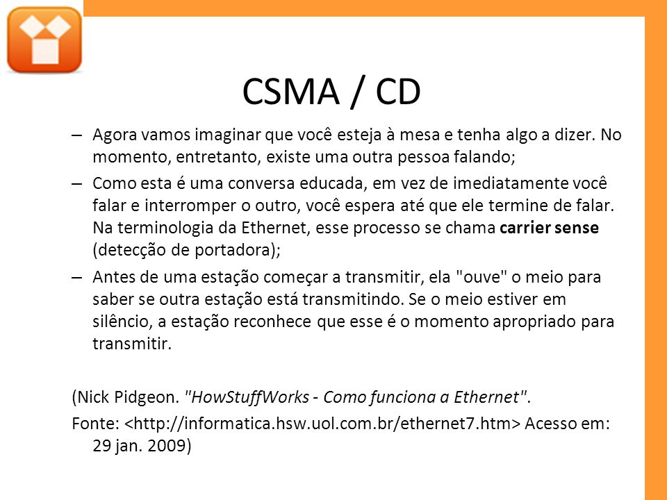 CSMA / CD – Agora vamos imaginar que você esteja à mesa e tenha algo a dizer. No momento, entretanto, existe uma outra pessoa falando; – Como esta é u