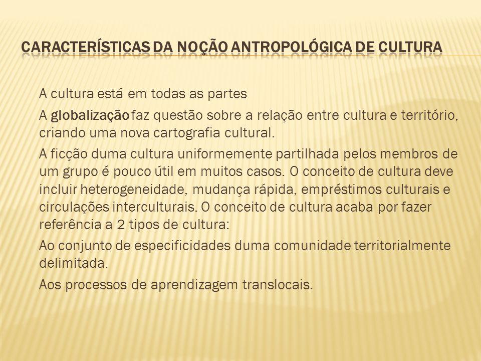A cultura está em todas as partes A globalização faz questão sobre a relação entre cultura e território, criando uma nova cartografia cultural. A ficç