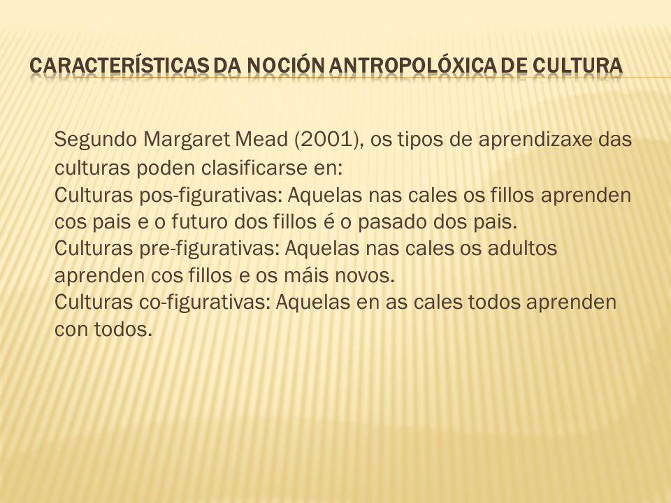 Segundo Margaret Mead (2001), os tipos de aprendizaxe das culturas poden clasificarse en: Culturas pos-figurativas: Aquelas nas cales os fillos aprend