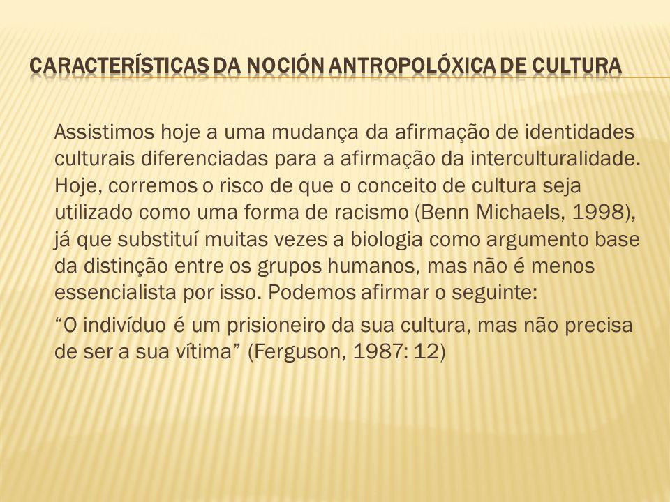 Assistimos hoje a uma mudança da afirmação de identidades culturais diferenciadas para a afirmação da interculturalidade. Hoje, corremos o risco de qu