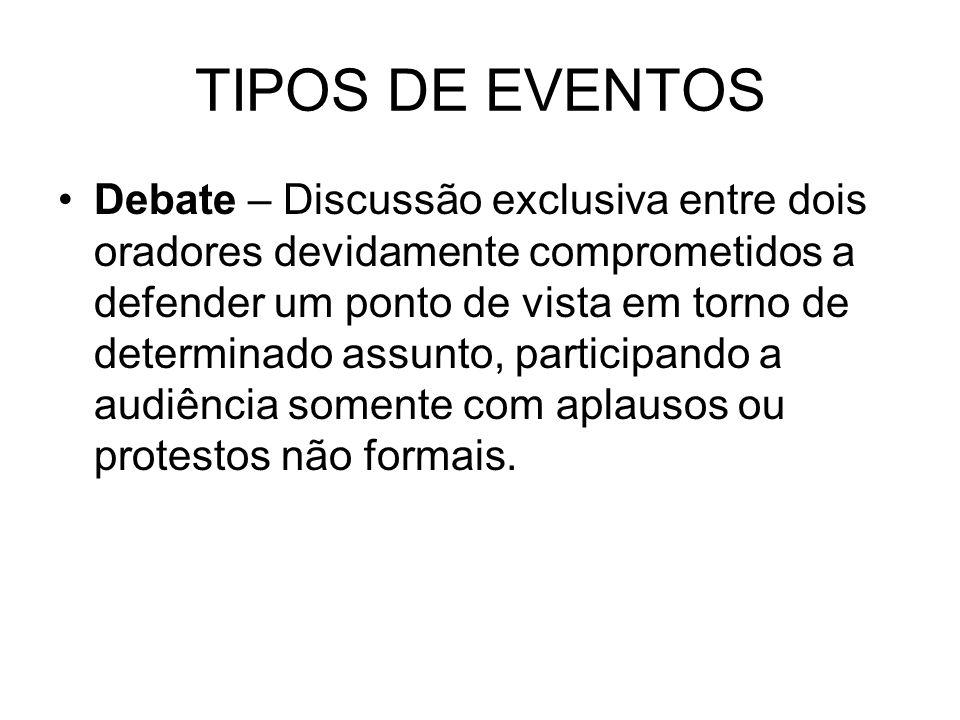 TIPOS DE EVENTOS Debate – Discussão exclusiva entre dois oradores devidamente comprometidos a defender um ponto de vista em torno de determinado assun