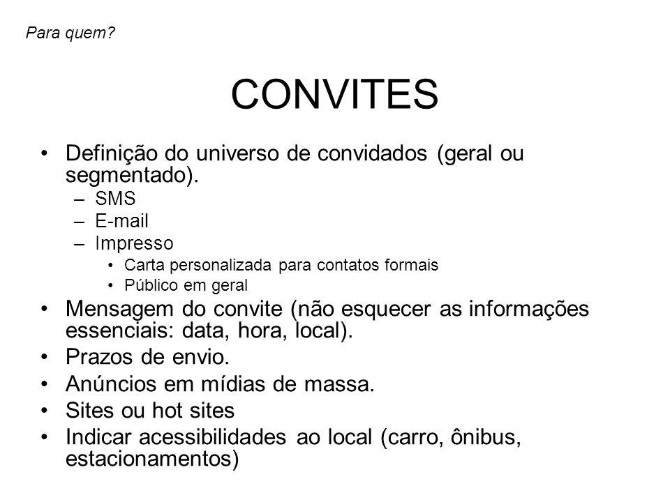 CONVITES Definição do universo de convidados (geral ou segmentado). –SMS –E-mail –Impresso Carta personalizada para contatos formais Público em geral