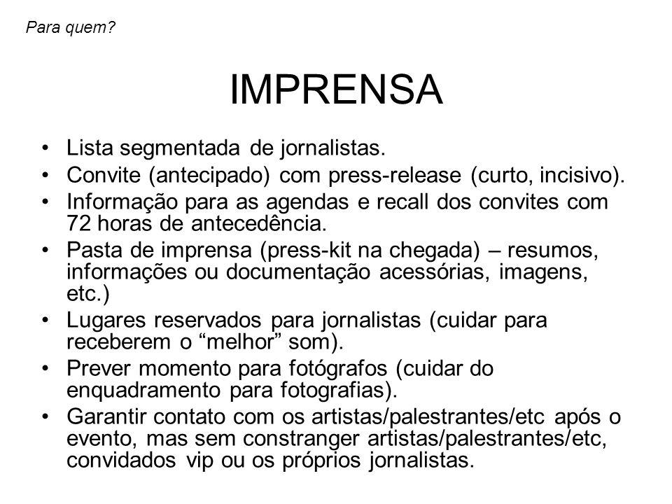 IMPRENSA Lista segmentada de jornalistas. Convite (antecipado) com press-release (curto, incisivo). Informação para as agendas e recall dos convites c