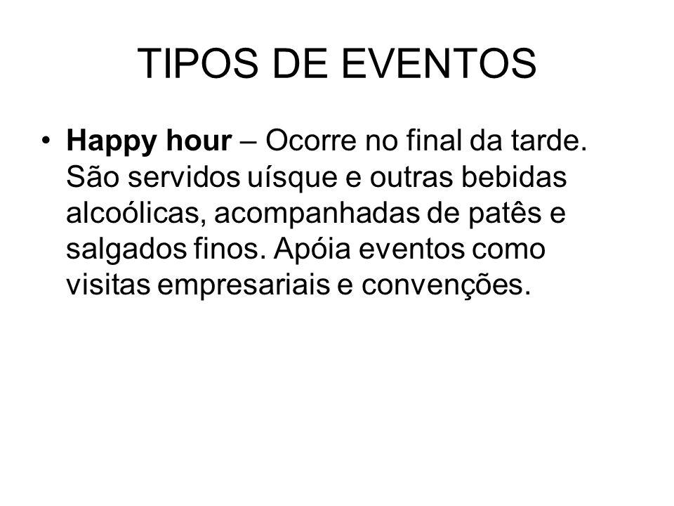 TIPOS DE EVENTOS Coquetel – O horário mais comum é à noite, após às 20 horas.