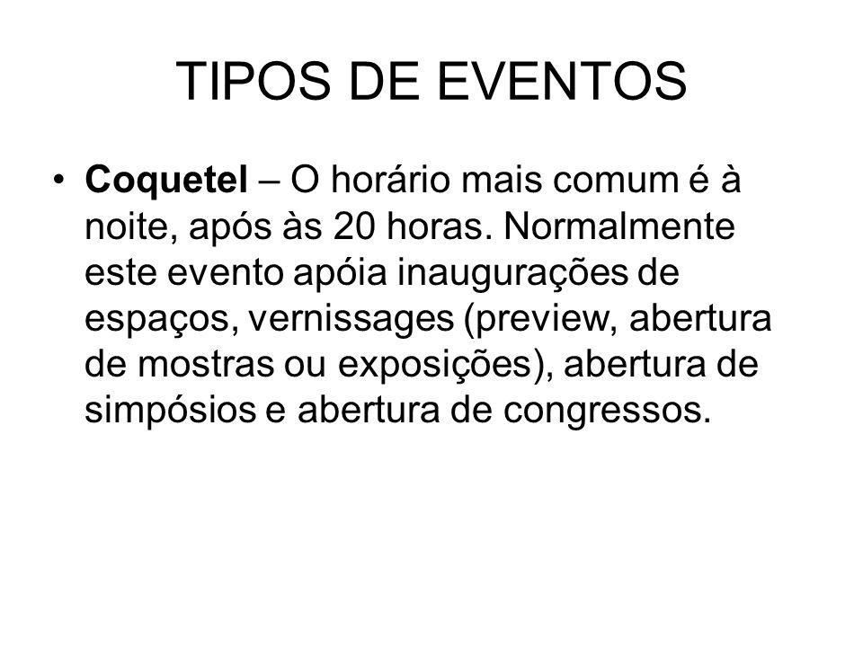 TIPOS DE EVENTOS Coquetel – O horário mais comum é à noite, após às 20 horas. Normalmente este evento apóia inaugurações de espaços, vernissages (prev