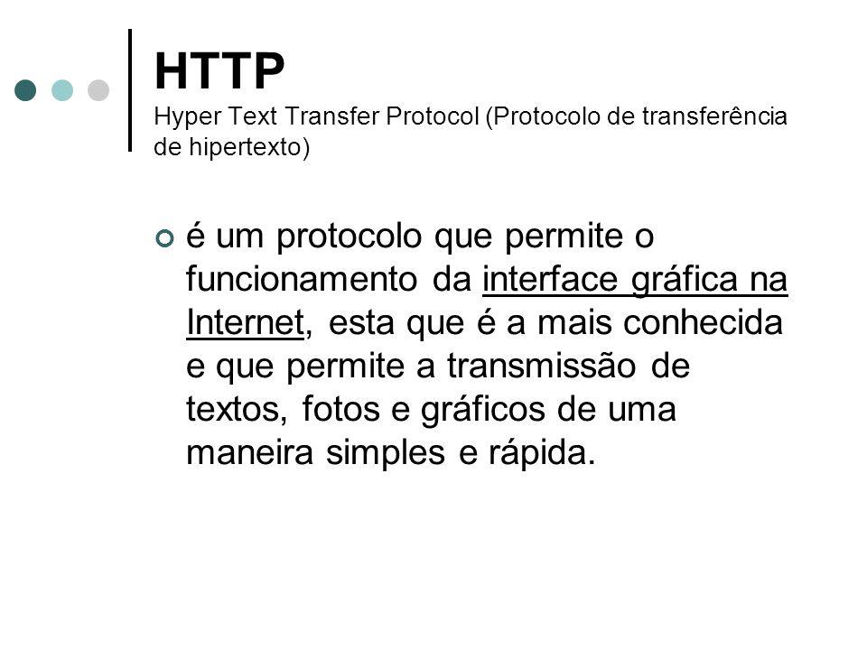 HTTP Hyper Text Transfer Protocol (Protocolo de transferência de hipertexto) é um protocolo que permite o funcionamento da interface gráfica na Intern