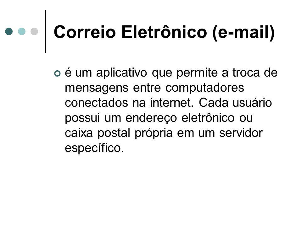 Correio Eletrônico (e-mail) é um aplicativo que permite a troca de mensagens entre computadores conectados na internet. Cada usuário possui um endereç