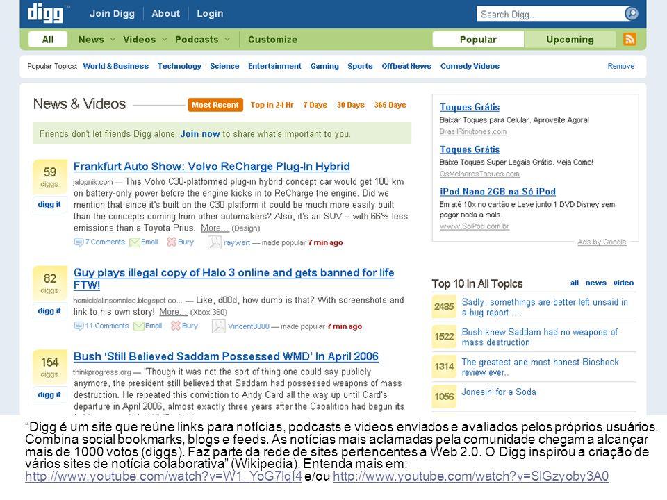 Digg é um site que reúne links para notícias, podcasts e videos enviados e avaliados pelos próprios usuários. Combina social bookmarks, blogs e feeds.