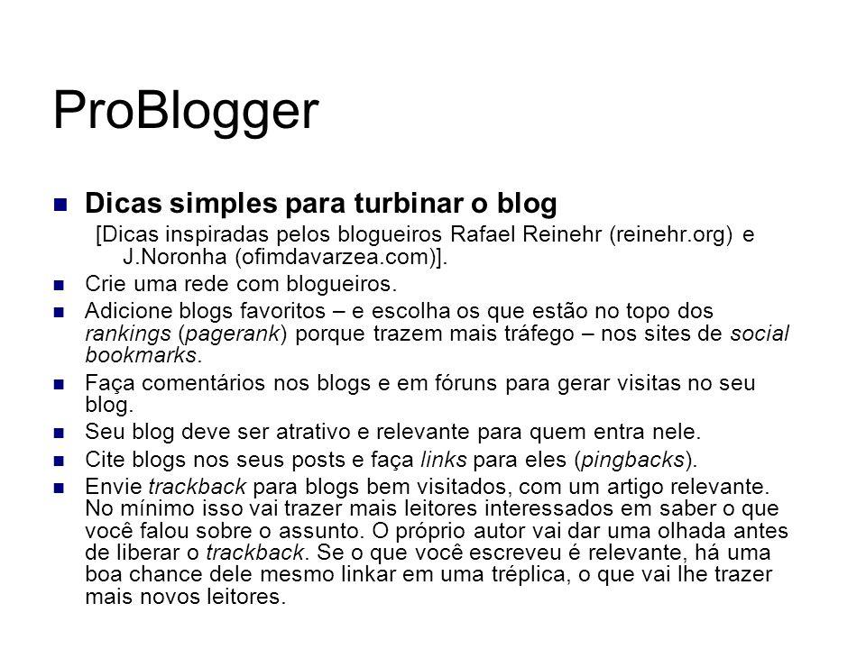 ProBlogger Dicas simples para turbinar o blog [Dicas inspiradas pelos blogueiros Rafael Reinehr (reinehr.org) e J.Noronha (ofimdavarzea.com)]. Crie um
