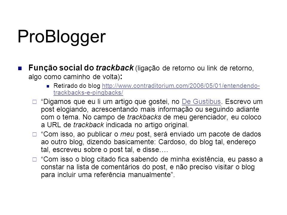ProBlogger Função social do trackback (ligação de retorno ou link de retorno, algo como caminho de volta) : Retirado do blog http://www.contraditorium