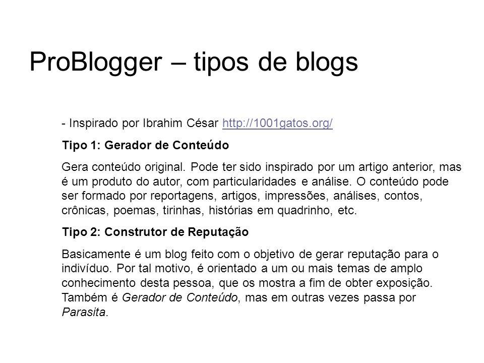 ProBlogger – tipos de blogs - Inspirado por Ibrahim César http://1001gatos.org/http://1001gatos.org/ Tipo 1: Gerador de Conteúdo Gera conteúdo origina