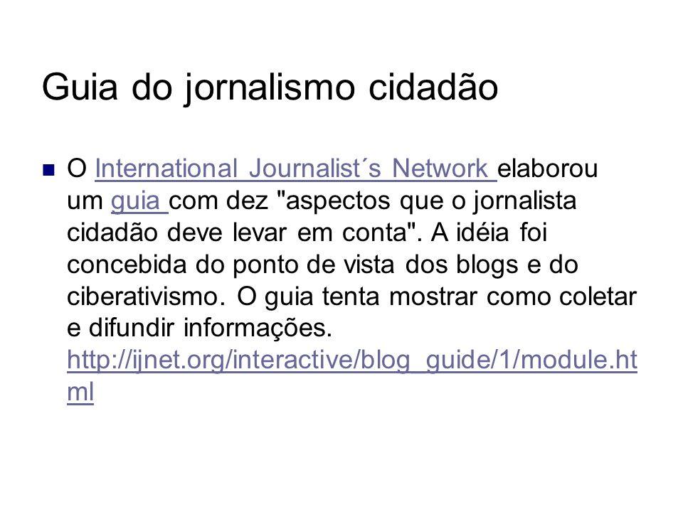 Guia do jornalismo cidadão O International Journalist´s Network elaborou um guia com dez