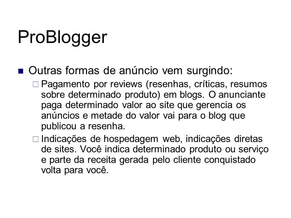 ProBlogger Outras formas de anúncio vem surgindo: Pagamento por reviews (resenhas, críticas, resumos sobre determinado produto) em blogs. O anunciante