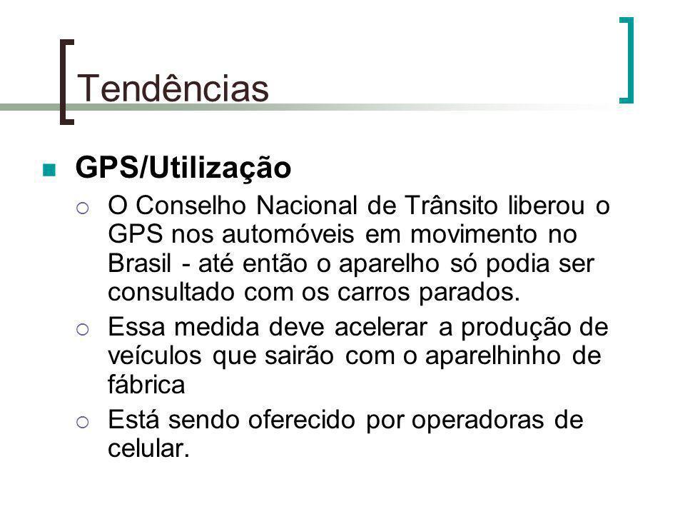 Tendências GPS/Utilização O Conselho Nacional de Trânsito liberou o GPS nos automóveis em movimento no Brasil - até então o aparelho só podia ser cons