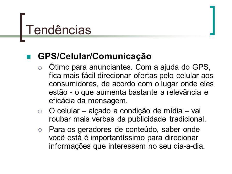 Tendências GPS/Celular/Comunicação Ótimo para anunciantes. Com a ajuda do GPS, fica mais fácil direcionar ofertas pelo celular aos consumidores, de ac