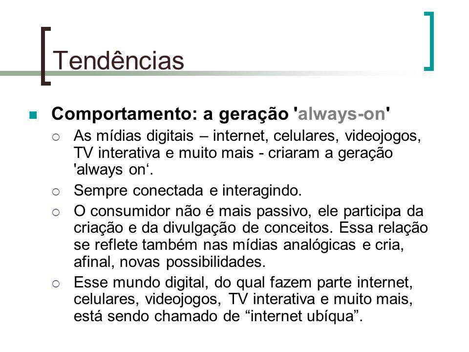 Tendências Comportamento: a geração 'always-on' As mídias digitais – internet, celulares, videojogos, TV interativa e muito mais - criaram a geração '