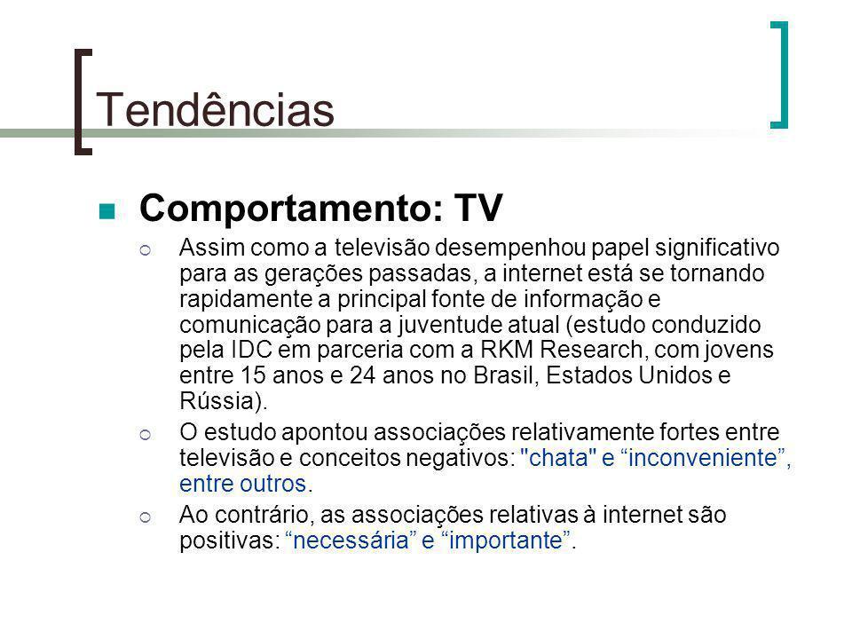 Tendências Comportamento: TV Assim como a televisão desempenhou papel significativo para as gerações passadas, a internet está se tornando rapidamente