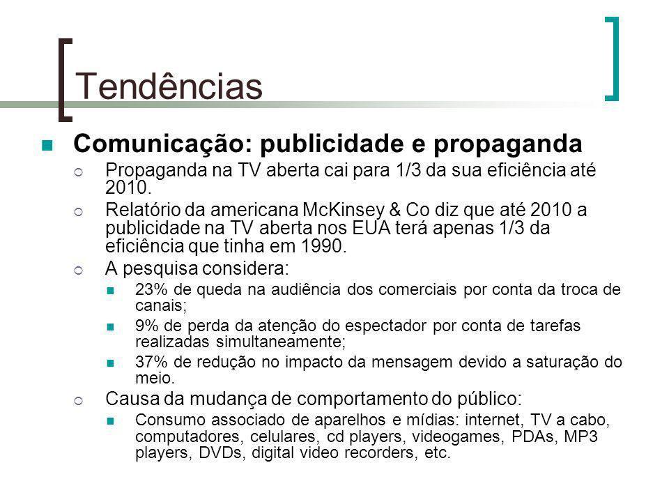 Tendências Comunicação: publicidade e propaganda Propaganda na TV aberta cai para 1/3 da sua eficiência até 2010. Relatório da americana McKinsey & Co
