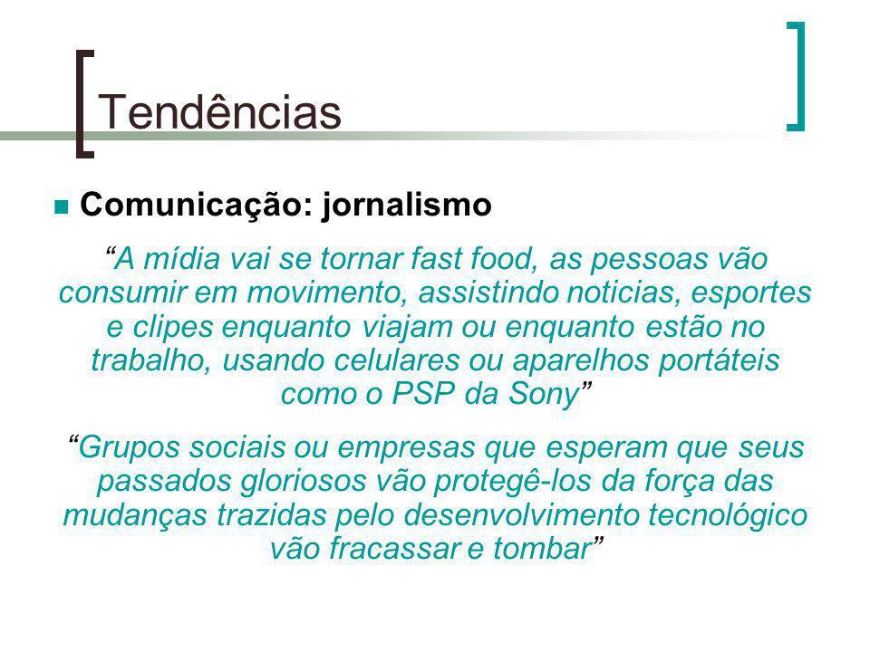 Tendências Comunicação: jornalismo A mídia vai se tornar fast food, as pessoas vão consumir em movimento, assistindo noticias, esportes e clipes enqua