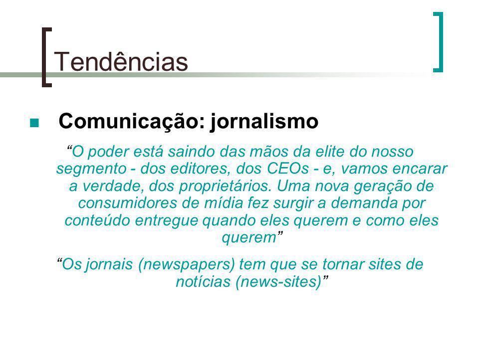 Tendências Comunicação: jornalismo O poder está saindo das mãos da elite do nosso segmento - dos editores, dos CEOs - e, vamos encarar a verdade, dos