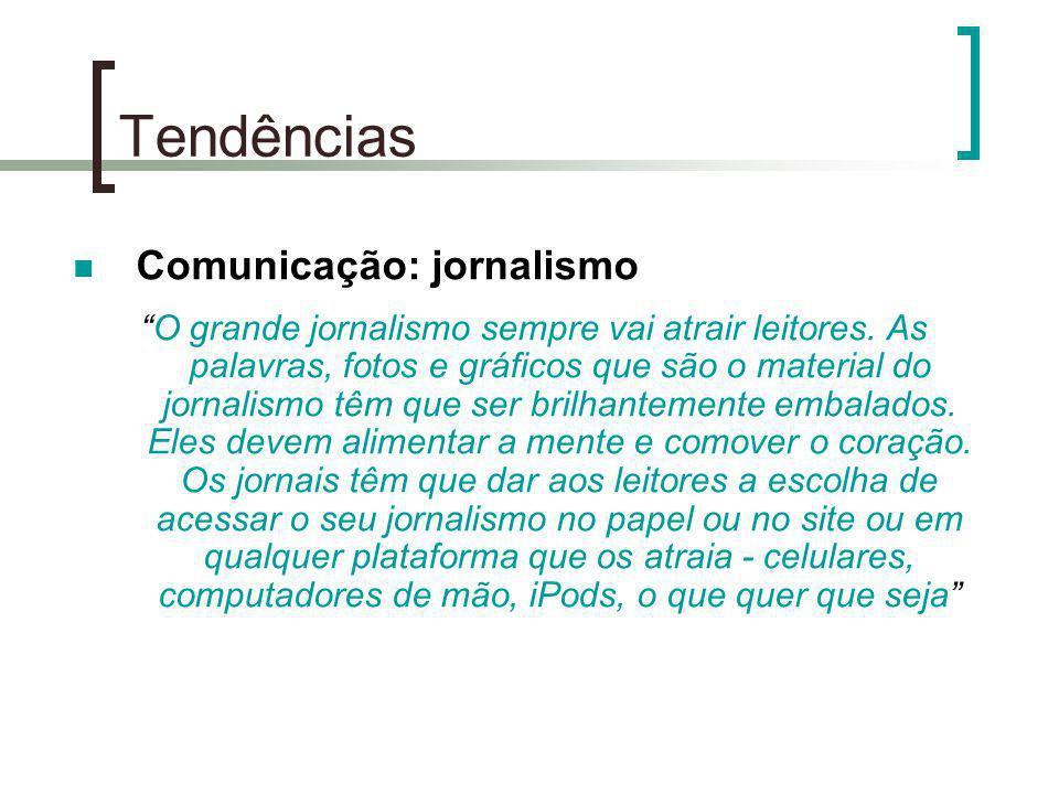 Tendências Comunicação: jornalismo O grande jornalismo sempre vai atrair leitores. As palavras, fotos e gráficos que são o material do jornalismo têm