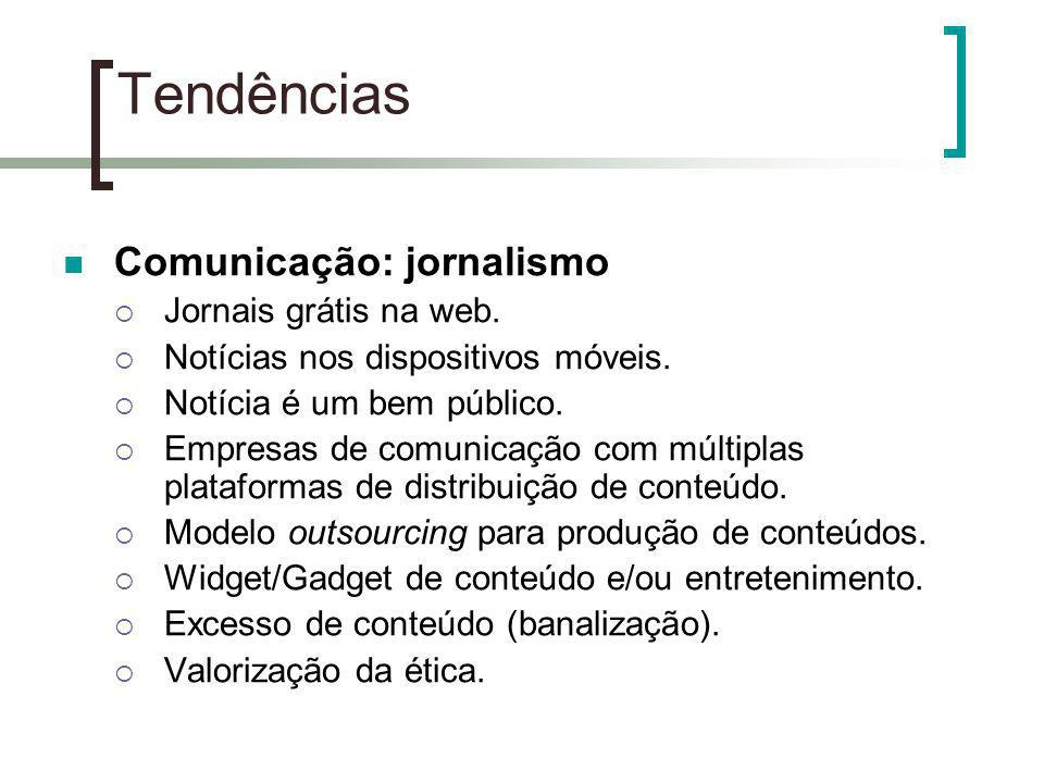 Comunicação: jornalismo Jornais grátis na web. Notícias nos dispositivos móveis. Notícia é um bem público. Empresas de comunicação com múltiplas plata