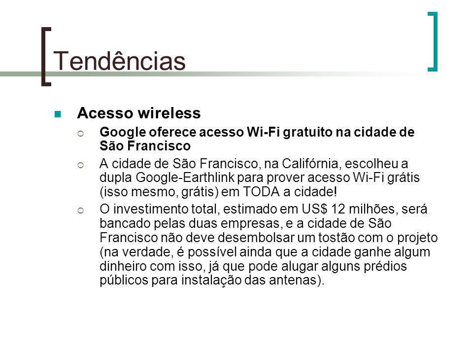 Tendências Acesso wireless Google oferece acesso Wi-Fi gratuito na cidade de São Francisco A cidade de São Francisco, na Califórnia, escolheu a dupla